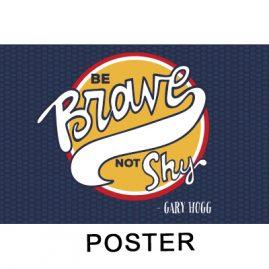Gary Hogg Poster - Be Brave