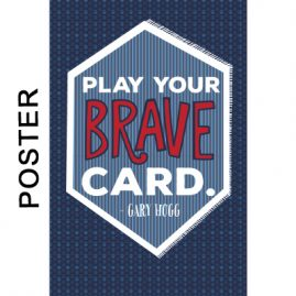 Gary Hogg Poster - Play Your Brave Card